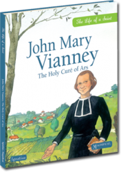 John Mary Vianney, The Holy Curé of Ars